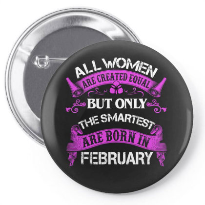 All Women Are Created Equal But Only The Smartest Are Born In February Pin-back Button Designed By Sengul
