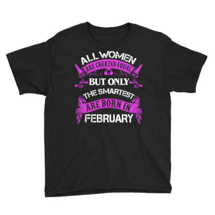 All Women Are Created Equal But Only The Smartest Are Born In February Youth Tee Designed By Sengul