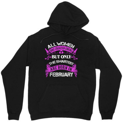 All Women Are Created Equal But Only The Smartest Are Born In February Unisex Hoodie Designed By Sengul