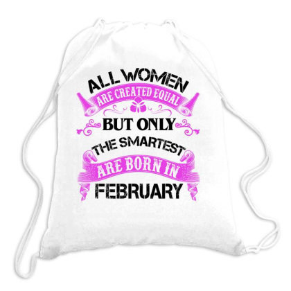 All Women Are Created Equal But Only The Smartest Are Born In February Drawstring Bags Designed By Sengul