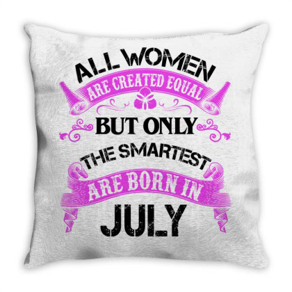 All Women Are Created Equal But Only The Smartest Are Born In July For Throw Pillow Designed By Sengul