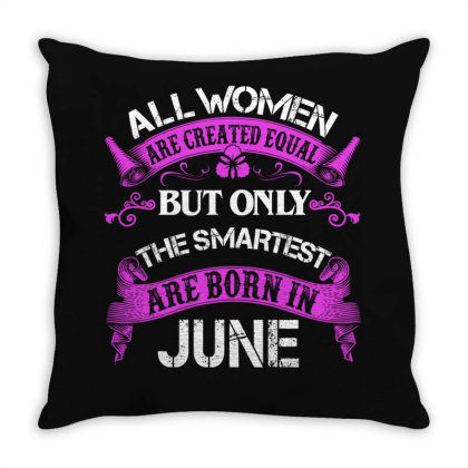 All Women Are Created Equal But Only The Smartest Are Born In June For Throw Pillow Designed By Sengul