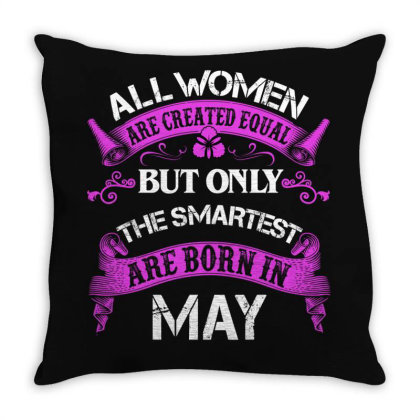 All Women Are Created Equal But Only The Smartest Are Born In May For Throw Pillow Designed By Sengul
