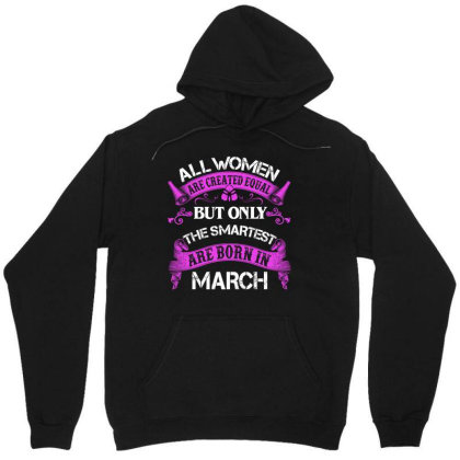All Women Are Created Equal But Only The Smartest Are Born In March Fo Unisex Hoodie Designed By Sengul