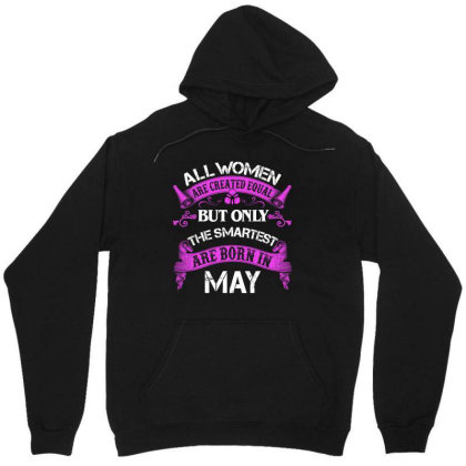 All Women Are Created Equal But Only The Smartest Are Born In May For Unisex Hoodie Designed By Sengul