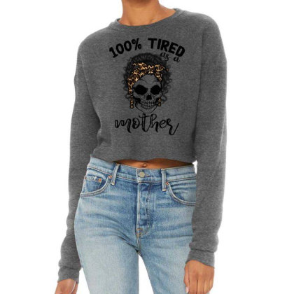 100% Tired As A Mother Cropped Sweater Designed By Badaudesign