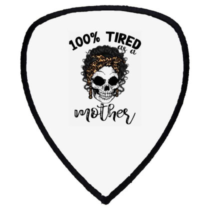 100% Tired As A Mother Shield S Patch Designed By Badaudesign