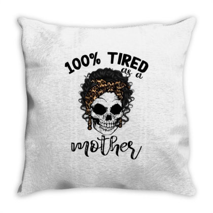 100% Tired As A Mother Throw Pillow Designed By Badaudesign