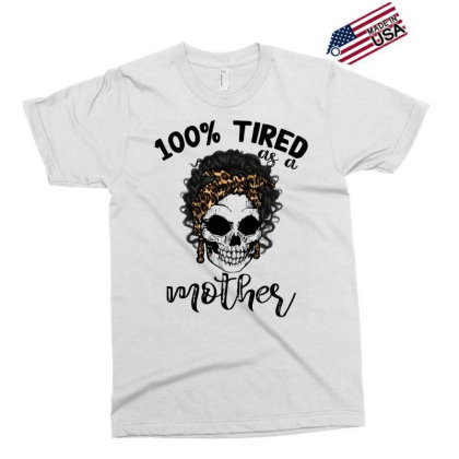 100% Tired As A Mother Exclusive T-shirt Designed By Badaudesign
