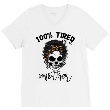 100% Tired As A Mother V-neck Tee Designed By Badaudesign
