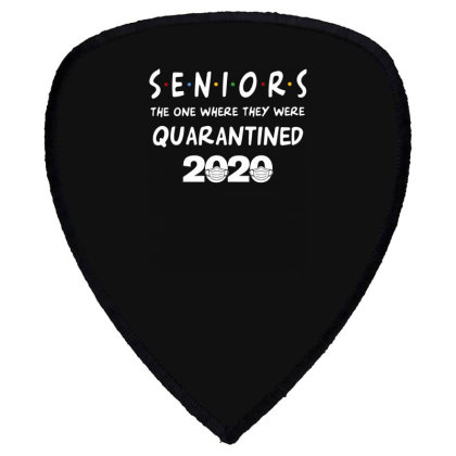 Seniors The One Where They Were Quarantined 2020 Shield S Patch Designed By Badaudesign