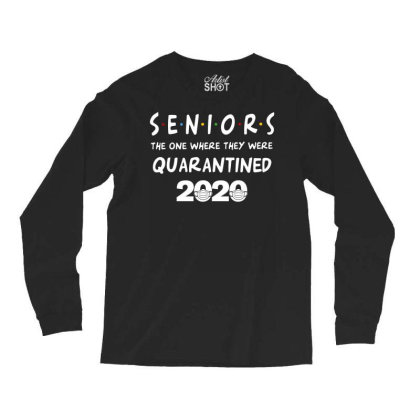 Seniors The One Where They Were Quarantined 2020 Long Sleeve Shirts Designed By Badaudesign