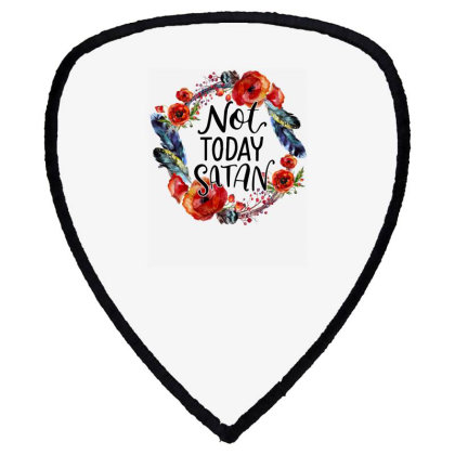 Not Today Satan Shield S Patch Designed By Badaudesign