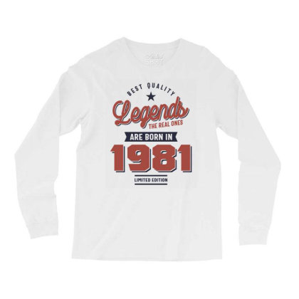 Best Quality Legends The Real Ones Are Born In 1981 Long Sleeve Shirts Designed By Cidolopez