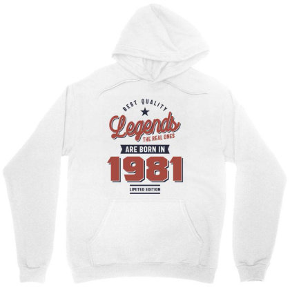 Best Quality Legends The Real Ones Are Born In 1981 Unisex Hoodie Designed By Cidolopez