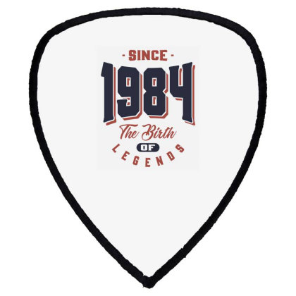 Since 1984 The Birth Of Legends Birthday Gift Shield S Patch Designed By Cidolopez