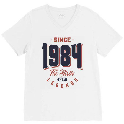 Since 1984 The Birth Of Legends Birthday Gift V-neck Tee Designed By Cidolopez