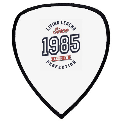Living Legend Since 1985 Birthday Gift Shield S Patch Designed By Cidolopez