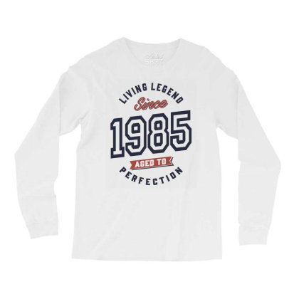 Living Legend Since 1985 Birthday Gift Long Sleeve Shirts Designed By Cidolopez