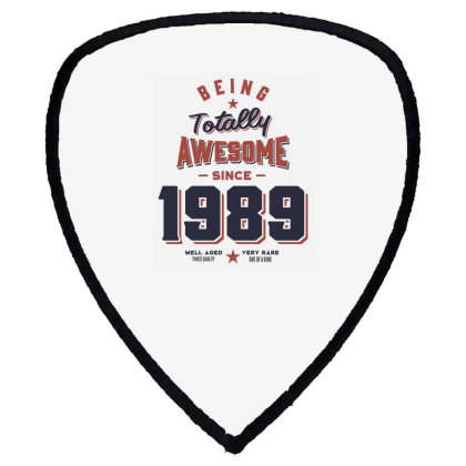 Being Totally Awesome Since 1989 Birthday Gift Shield S Patch Designed By Cidolopez