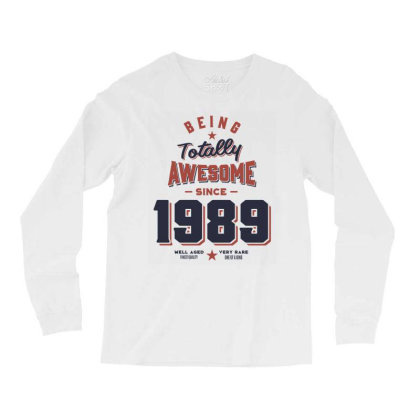 Being Totally Awesome Since 1989 Birthday Gift Long Sleeve Shirts Designed By Cidolopez