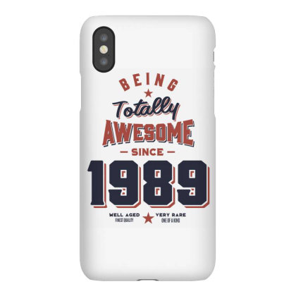 Being Totally Awesome Since 1989 Birthday Gift Iphonex Case Designed By Cidolopez