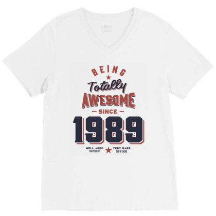Being Totally Awesome Since 1989 Birthday Gift V-neck Tee Designed By Cidolopez