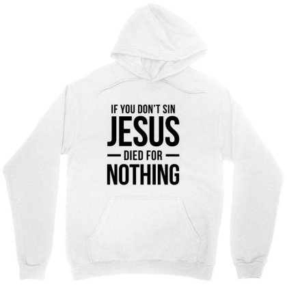 Jesus Died For Nothing Unisex Hoodie Designed By Helloshop