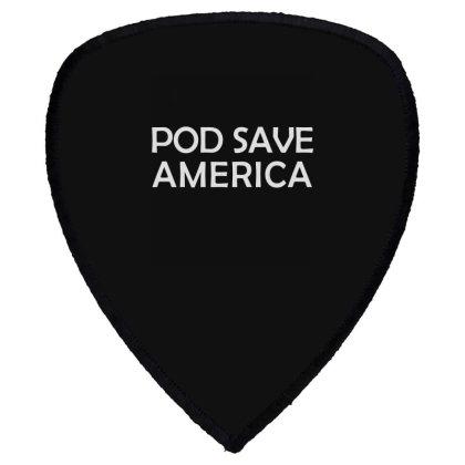 Pod Save America Shield S Patch Designed By Kakashop