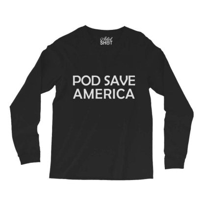 Pod Save America Long Sleeve Shirts Designed By Kakashop