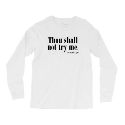 Thou Shall Not Try Me Long Sleeve Shirts Designed By Jetstar99