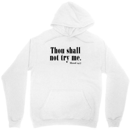 Thou Shall Not Try Me Unisex Hoodie Designed By Jetstar99