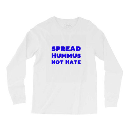 Spread Hummus Not Hate Long Sleeve Shirts Designed By Wd650