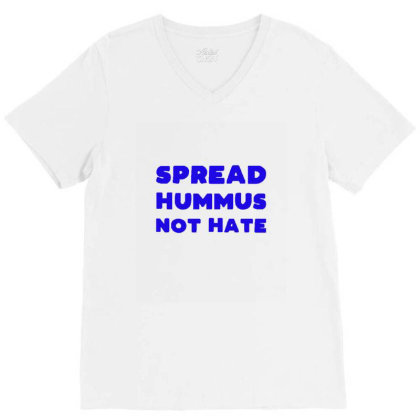 Spread Hummus Not Hate V-neck Tee Designed By Wd650