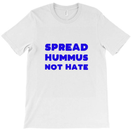 Spread Hummus Not Hate T-shirt Designed By Wd650
