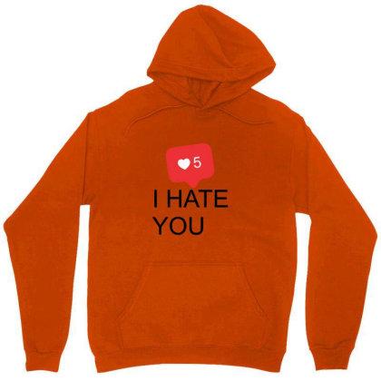 I Hate You Unisex Hoodie Designed By Asatya