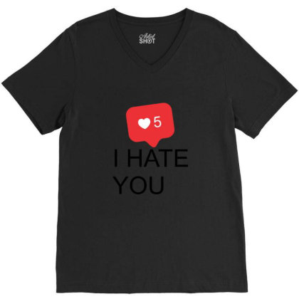 I Hate You V-neck Tee Designed By Asatya