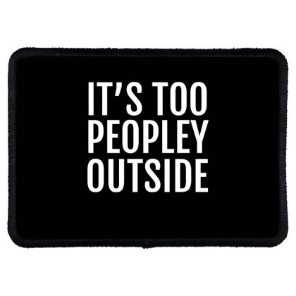 It's Too Peopley Outside Rectangle Patch Designed By Ramateeshirt