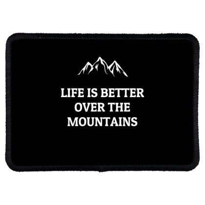 Life Is Better Over The Mountains Rectangle Patch Designed By Ramateeshirt