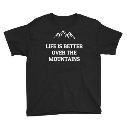 Life Is Better Over The Mountains Youth Tee Designed By Ramateeshirt