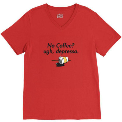 No Coffee  Ugh, Depresso V-neck Tee Designed By Asatya
