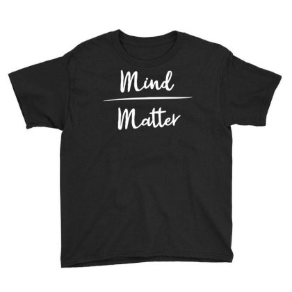 Mind Over Matter Youth Tee Designed By Ramateeshirt