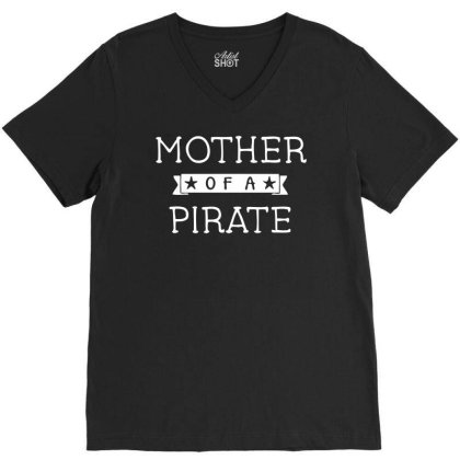 Mother Of A Pirate V-neck Tee Designed By Ramateeshirt
