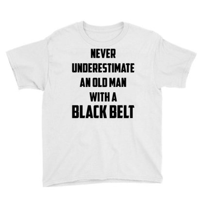 Never Underestimate An Old Man With A Black Belt Youth Tee Designed By Ramateeshirt
