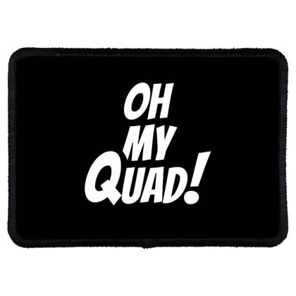 Oh My Quad Funny Rectangle Patch Designed By Ramateeshirt