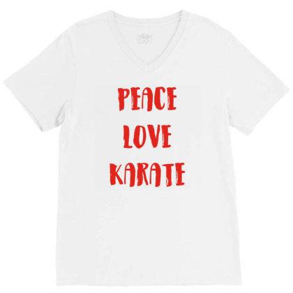 Peace Love Karate V-neck Tee Designed By Ramateeshirt