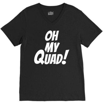 Oh My Quad Funny V-neck Tee Designed By Ramateeshirt