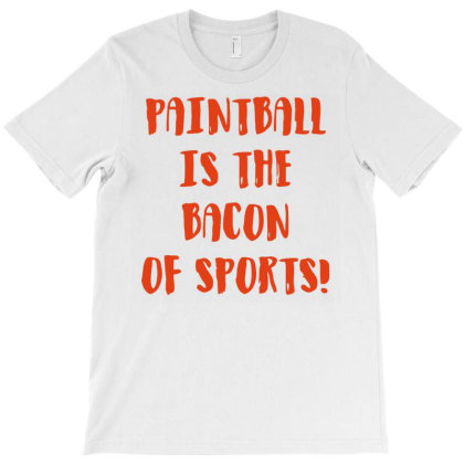 Paintball Is The Bacon Of Sports T-shirt Designed By Ramateeshirt
