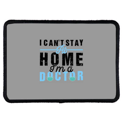 I Can't Stay At Home I'm A Doctor For Light Rectangle Patch Designed By Gurkan