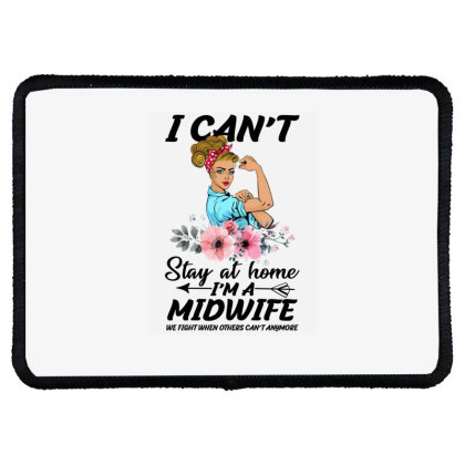 I Can't Stay At Home I'm A Midwife We Fight When Others Can't Anymore Rectangle Patch Designed By Gurkan
